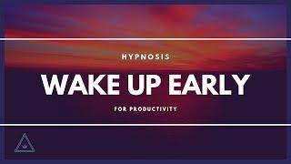 Wake Up Early For Productivity * Hypnosis