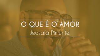 Jeosafá Pimentel - O que é o Amor (Video Oficial)