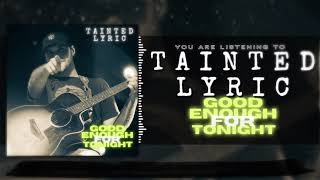 Tainted Lyric Good Enough For Tonight