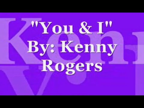"""You & I"" by: Kenny Rogers (LYRICS)"