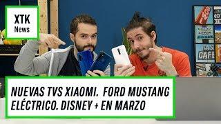 NUEVOS TELEVISORES XIAOMI, un FORD MUSTANG ELÉCTRICO y DISNEY + en MARZO! | XTK News!