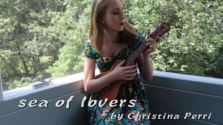 Sea Of Lovers by Christina Perri (Ukulele Cover)