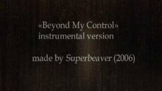 Beyond My Control [Instrumental by Superbeaver]