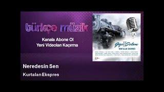 Kurtalan Ekspres - Neredesin Sen - Feat. Duman