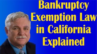 Bankruptcy Exemption Law in California Explained