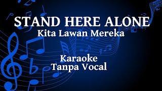 Stand Here Alone - Kita Lawan Mereka Karaoke