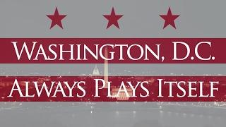 Washington, D.C. Always Plays Itself
