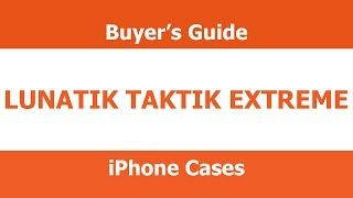 Lunatik Taktik Extreme Case - Buyer's Guide - 2013 iPhone Cases