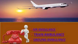 Vedanta Air Ambulance Service in Silchar with Well-established Ambulance