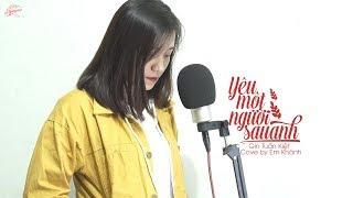 Yêu Một Người Sau Anh - Gin Tuấn Kiệt (Cover by Em Khánh)