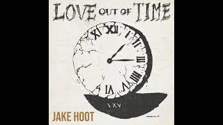 Jake Hoot Love Out Of Time