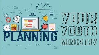 Planning Your Ministry (Youth Ministry Tutorial)