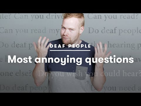 Deaf People Tell Us Which Questions Annoy Them the Most