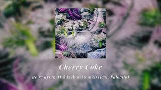 Cherry Coke - we're dying (feat. Paloalto) [Ouidaehan Remix]