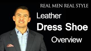 Mens Leather Dress Shoe Type Overview Video - Balmoral Oxfords - Bluchers - Slip-ons - Dress Boots
