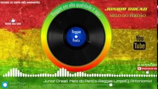 Junior Dread – Melo do Perdão – Reggae Limpo [ Dj Antoniomix ]