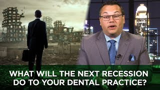 What Will the Next Recession Do To Your Dental Practice?