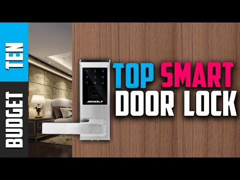 Best Smart Door locks 2019 – Budget Ten Smart lock Review