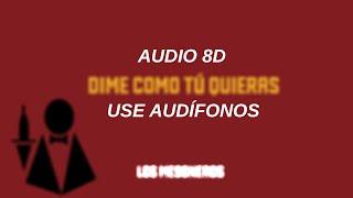 Dime Como Tú Quieras   Los Mesoneros | Audio 8D