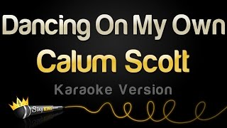 Calum Scott   Dancing On My Own (Karaoke Version)