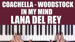 HOW TO PLAY: COACHELLA - WOODSTOCK IN MY MIND - LANA DEL REY