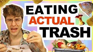 EATING ACTUAL TRASH!