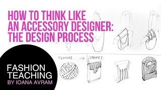 How To Think Like An Accessory Designer The Design Process