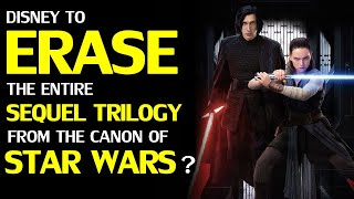 Are Disney considering ERASING the STAR WARS Sequel Trilogy from Official Canon?