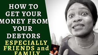 HOW TO ASK FOR YOUR MONEY BACK FROM DEBTORS   Including Friends & Family Members