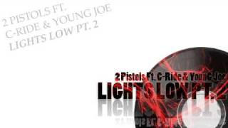 2 Pistols Feat. C-Ride & Young Joe - Lights Low Pt. 2