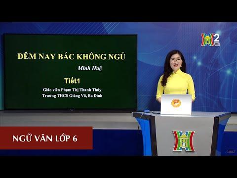 MÔN NGỮ VĂN - LỚP 6 | TÁC PHẨM: ĐÊM NAY BÁC KHÔNG NGỦ (TIẾT 1) | 8H30 NGÀY 18.04.2020 | HANOITV