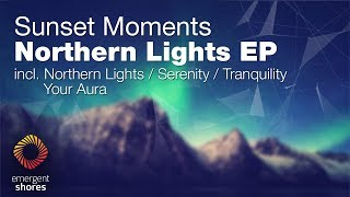Sunset Moments - Northern Lights [Emergent Shores] (OUT NOW)