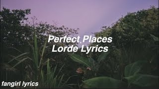 Perfect Places || Lorde Lyrics