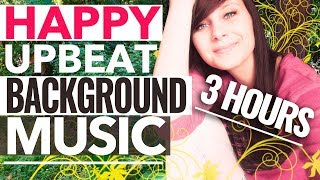 THE BEST HAPPY MUSIC, UPBEAT BACKGROUND MUSIC INSTRUMENTAL FOR INSPIRATION 2018