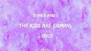 Tones And I    The Kids Are Coming (Lyrics)