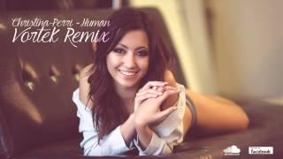 Christina Perri - Human (VORTEK Remix)