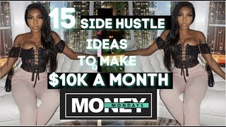 MONEY MONDAYS | 15 SIDE HUSTLES IDEAS TO MAKE UP TO $10K A MONTH in 2020