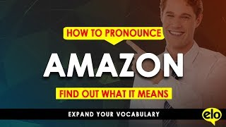 How To Pronounce Amazon  |  With Definition or Sentence Examples