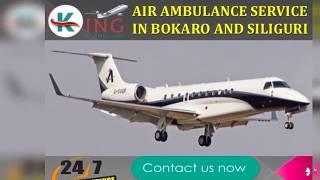 Take Trustworthy Air Ambulance Service in Bokaro and Siliguri by King
