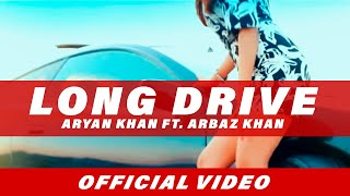 Exclusive: Long Drive | Aryan Khan ft. Arbaz Khan | Full Video Song | Beyond Records