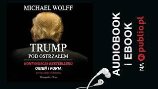 Trump pod ostrzałem. Michael Wolff. Audiobook PL