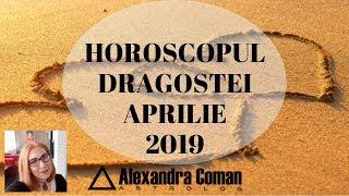 HOROSCOPUL DRAGOSTEI ~ APRILIE 2019 ~ By Astrolog Alexandra Coman