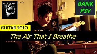 The Air That I Breathe SOLO : All That Remains : BANK PSV (guitar cover)