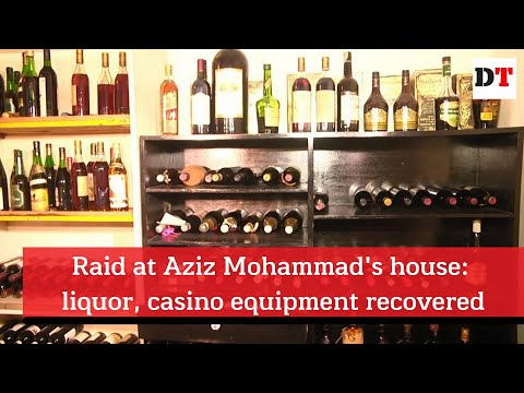 Raid at Aziz Mohammad's house: liquor, casino equipment recovered
