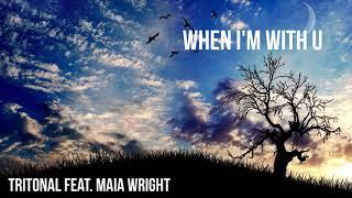 Tritonal Feat. Maia Wright   When I'm With U