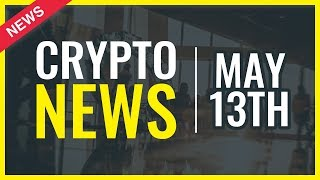 Cryptocurrency News Today - May 13th - All you Need to Know About Cryptocurrencies - Crypto News