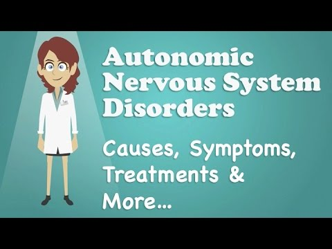 Video Autonomic Nervous System Disorders - Causes, Symptoms, Treatments & More…