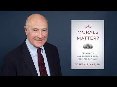 Joseph Nye on his book, Do Morals Matter? Presidents and Foreign Policy from FDR to Trump