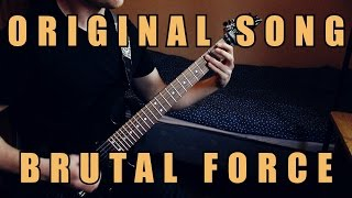 Original Song - BRUTAL FORCE