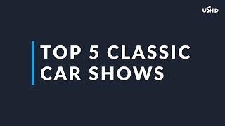 Classic Cars: The Best Classic Car Shows in America